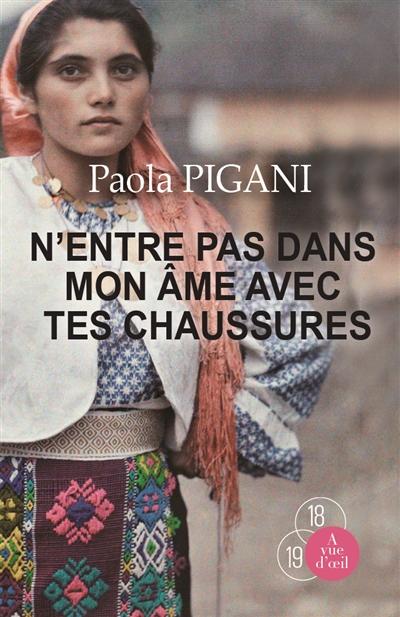 N'entre pas dans mon âme avec tes chaussures | Pigani, Paola (1963-....). Auteur