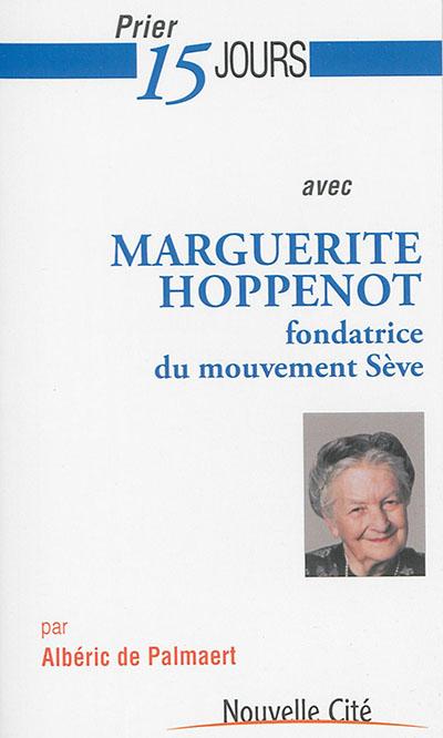 Prier 15 jours avec Marguerite Hoppenot : fondatrice du mouvement Sève