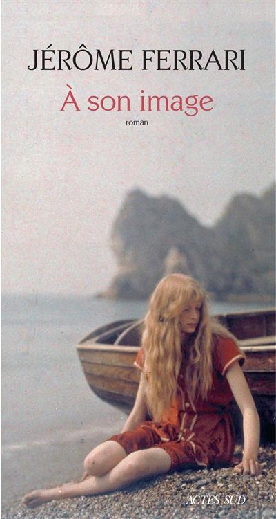 A son image : roman / Jérôme Ferrari   Ferrari, Jérôme (1968-....). Auteur