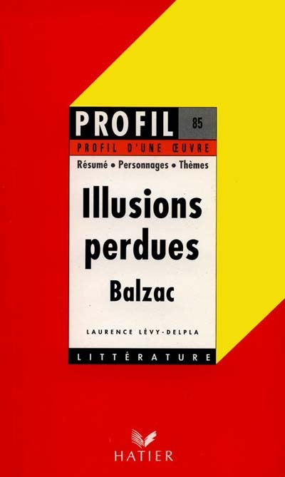 Illusions perdues, 1836-1843 (Les) : résumé, personnages, thèmes   Lévy-Delpla, Laurence