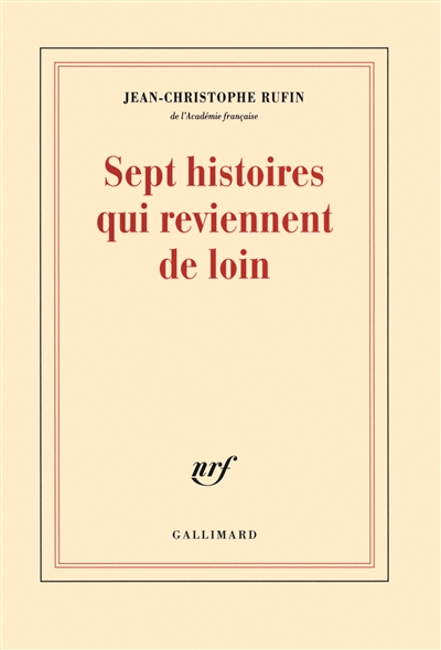 Sept histoires qui reviennent de loin : nouvelles / Jean-Christophe Rufin,... | Rufin, Jean-Christophe (1952-....). Auteur