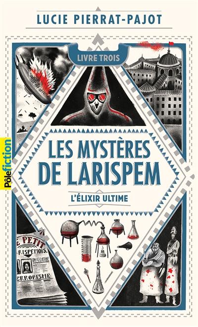 Les mystères de Larispem. Vol. 3. L'élixir ultime