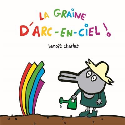 La graine d'arc-en-ciel / Benoît Charlat   Charlat, Benoît (1978-....). Auteur