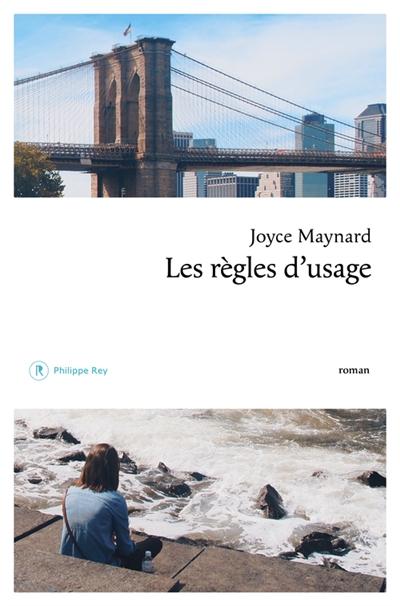 Les règles d'usage / Joyce Maynard | Maynard, Joyce (1953-....). Auteur
