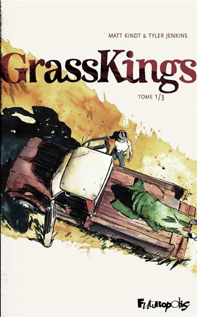 Grass Kings. Tome 1 / un récit de Matt Kindt | Kindt, Matt (1973-....). Auteur