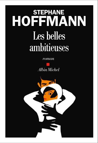 belles ambitieuses (Les) : roman  