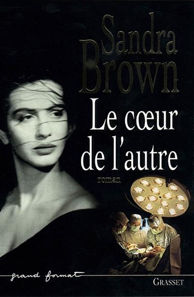 Le coeur de l'autre : roman / Sandra Brown   Brown, Sandra (1948-....). Auteur