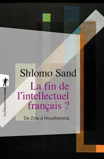 La fin de l'intellectuel français ? : de Zola à Houellebecq