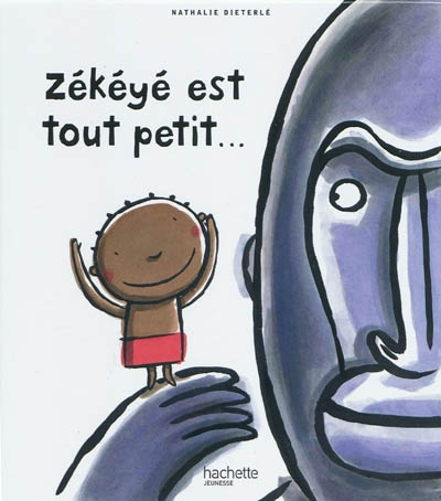 Zékéyé est tout petit / Nathalie Dieterlé | Dieterlé, Nathalie (1966-....). Auteur
