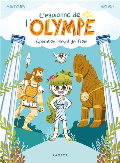 L'espionne de l'Olympe. Vol. 1. Opération cheval de Troie