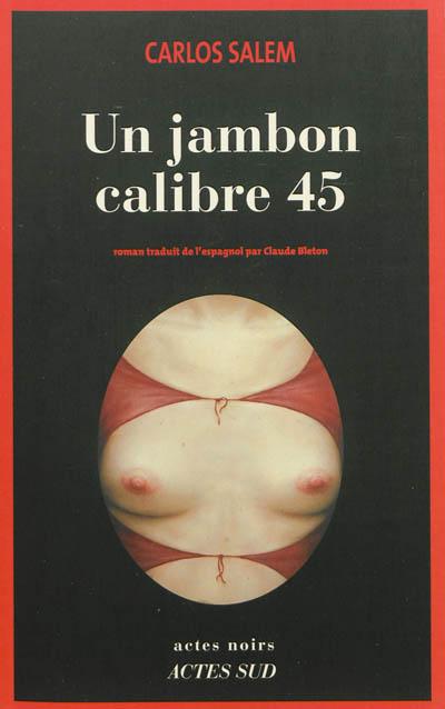 Un jambon calibre 45 / Carlos Salem | Salem, Carlos (1959-....). Auteur