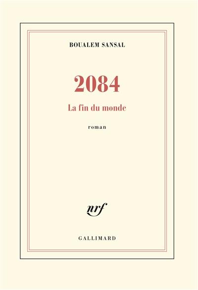 2084 : la fin du monde | Sansal, Boualem (1949-....). Auteur