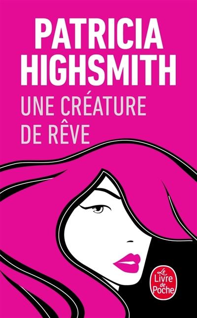 Une créature de rêve : roman / Patricia Highsmith | Highsmith, Patricia (1921-1995). Auteur