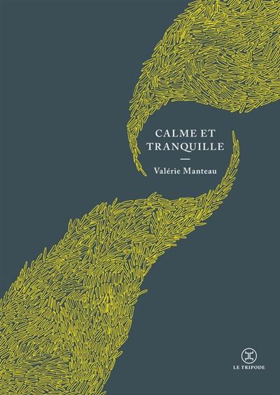 Calme et tranquille   Manteau, Valérie. Auteur