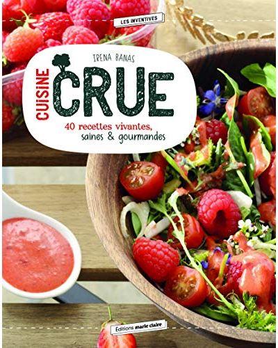 Cuisine crue : 40 recettes vivantes, saines & gourmandes   Banas, Irèna. Auteur