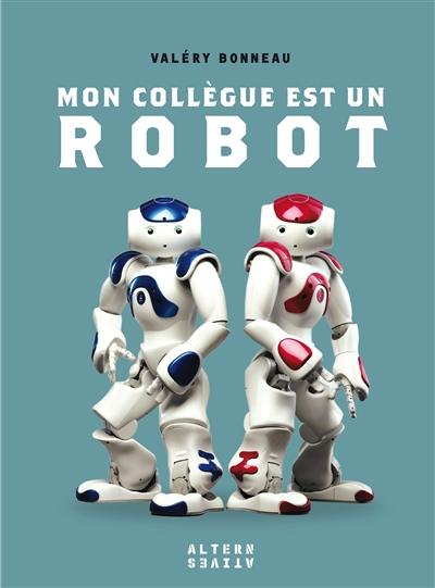 Mon collègue est un robot / Valéry Bonneau | Bonneau, Valéry (1974?-....). Auteur
