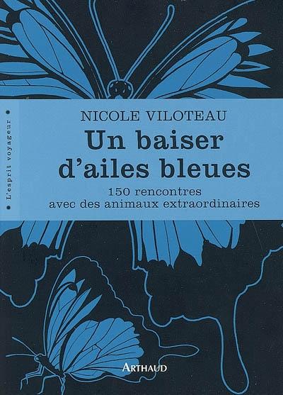 Un baiser d'ailes bleues : 150 rencontres avec des animaux extraordinaires