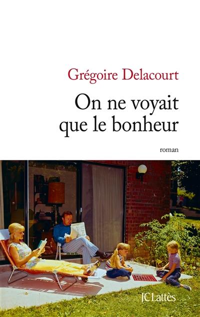 On ne voyait que le bonheur / Grégoire Delacourt | Delacourt, Grégoire (1960-....). Auteur