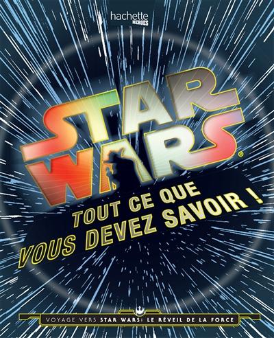 Star Wars : tout ce que vous devez savoir !  
