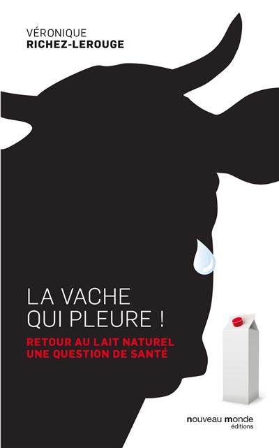 La vache qui pleure ! : retour au lait naturel, une question de santé / Véronique Richez-Lerouge   Richez-Lerouge, Véronique. Auteur