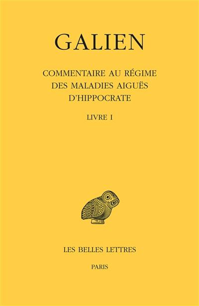 Galien. Vol. 9. Commentaire au régime des maladies aiguës d'Hippocrate : livre I