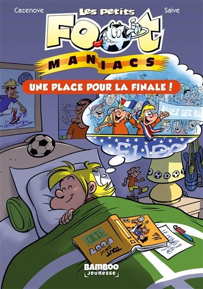 Les petits foot-maniacs. Vol. 3. Une place pour la finale !