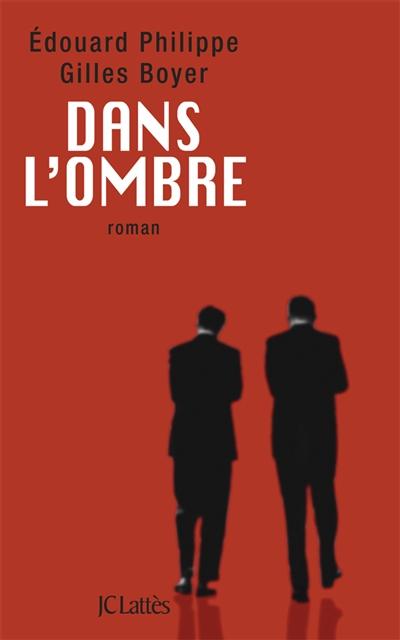 Dans l'ombre : roman / Edouard Philippe, Gilles Boyer | Philippe, Edouard (1970-....). Auteur