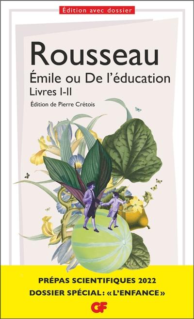 Emile ou De l'éducation : livres I-II : prépas scientifiques 2022, dossier spécial l'enfance