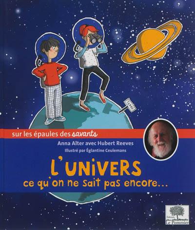 Univers (L') : ce qu'on ne sait pas encore... | Alter, Anna. Auteur