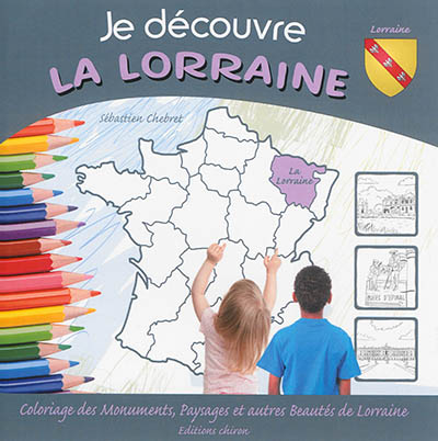 Je découvre la Lorraine : coloriage des monuments, paysages et autres beauté de Lorraine
