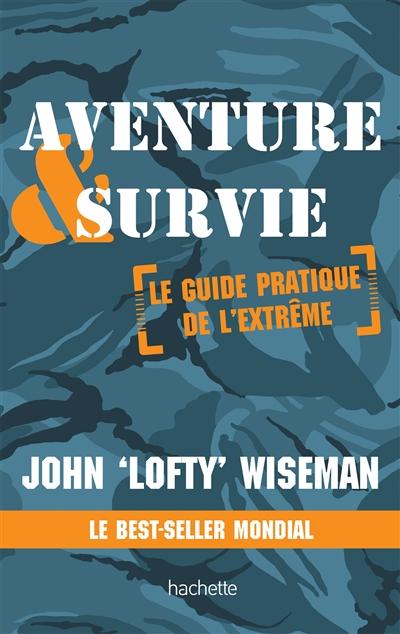 Aventure & survie : le guide pratique de l'extrême  