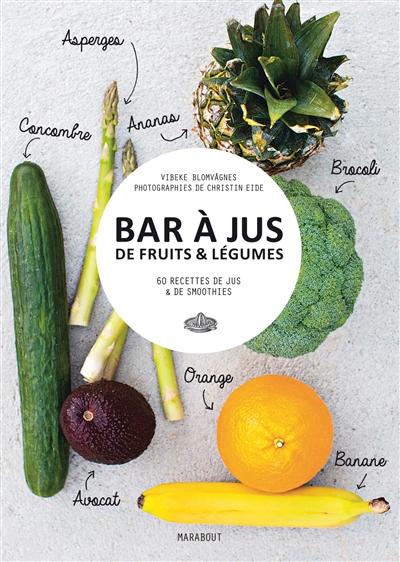 Bar à jus de fruits & légumes : 60 recettes de jus & de smoothies | Blomv°agnes, Vibeke. Auteur