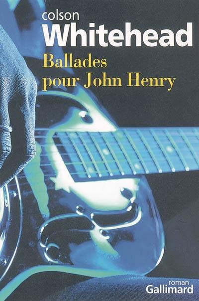 Ballades pour John Henry : Roman / Colson Whitehead | Whitehead, Colson (1969-....)