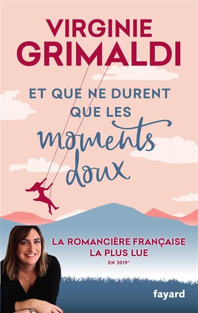 Et que ne durent que les moments doux / Virginie Grimaldi | Grimaldi, Virginie. Auteur