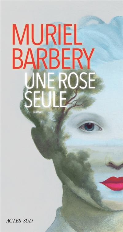 Une rose seule : roman | Muriel Barbery, Auteur