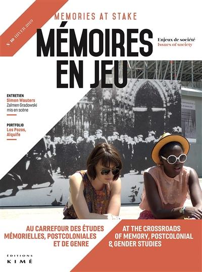 Mémoires en jeu = Memories at stake, n° 10. Au carrefour des études mémorielles, postcoloniales et de genre. At the crossroads of memory, postcolonial & gender studies