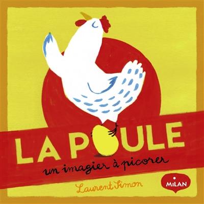 La poule : un imagier à picorer / Laurent Simon | Simon, Laurent (1979-....). Auteur