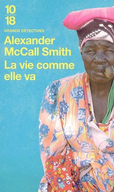 La vie comme elle va / Alexander McCall Smith   McCall Smith, Alexander (1948-....). Auteur
