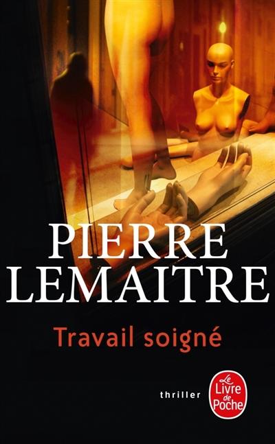 Travail soigné | Lemaitre, Pierre (1951-....). Auteur