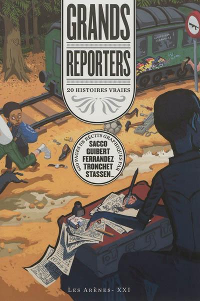 Grands reporters : 20 histoires vraies