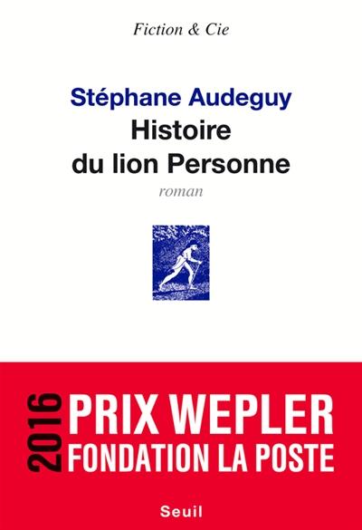Histoire du lion Personne : roman | Audeguy, Stéphane (1964-....). Auteur