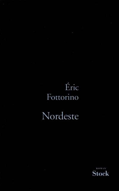 Nordeste | Fottorino, Eric (1960-....). Auteur