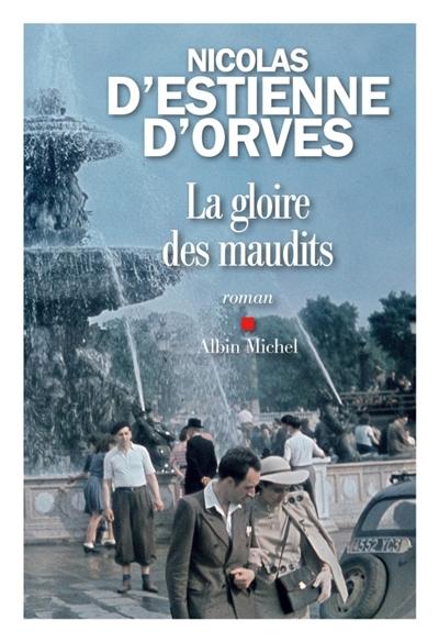 La gloire des maudits : roman / Nicolas d'Estienne d'Orves   Estienne d'Orves, Nicolas d' (1974-....). Auteur