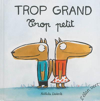 Trop grand, trop petit / Nathalie Dieterlé | Dieterlé, Nathalie (1966-....). Auteur. Illustrateur