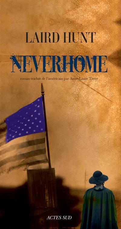 Neverhome | Hunt, Laird (1968-....). Auteur