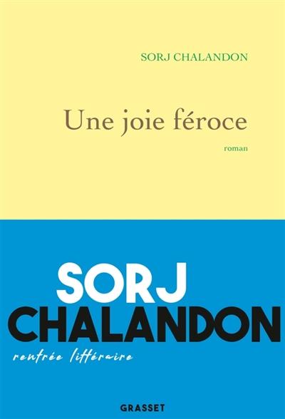 joie féroce (Une) : roman   Chalandon, Sorj. Auteur