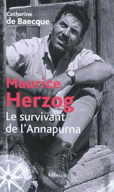 Maurice Herzog, le survivant de l'Annapurna   Baecque, Catherine de. Auteur