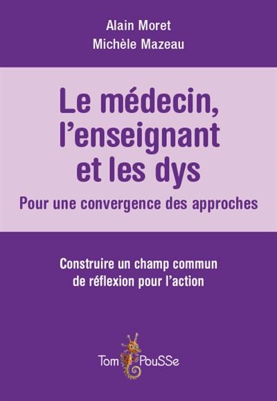 Le médecin, l'enseignant et les dys : pour une convergence des approches : construire un champ commun de réflexion pour l'action