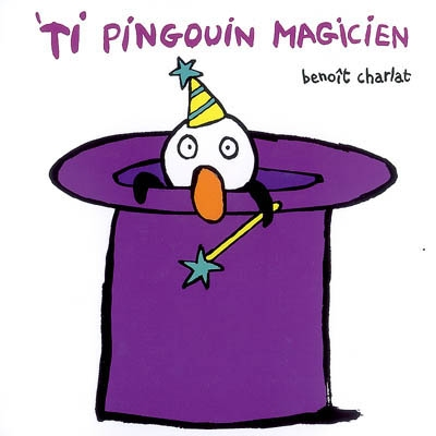 Ti pingouin magicien   Charlat, Benoît (1978-....). Auteur