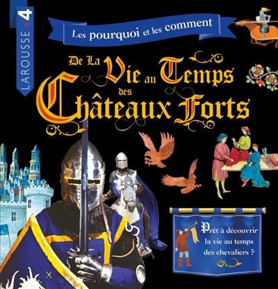 pourquoi et les comment de la vie au temps des châteaux forts (Les) |